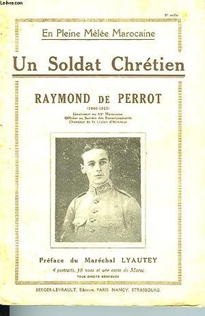 UN SOLDAT CHRETIEN - RAYMOND DE PERROT: DE PERROT B.