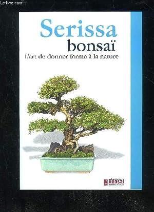 SERISSA BONSAI L'ART DE DONNER FORME A LA NATURE: COLLECTIF
