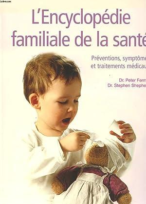 L'ENCYCLOPEDIE FAMILIALE DE LA SANTE. PREVENTIONS, SYMPTOMES ET TRAITEMENTS MEDICAUX: DR ...