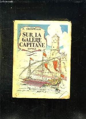 SUR LA GALERE CAPITAINE.: GROSPELIER E.