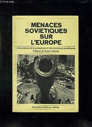 MENACES SOVIETIQUES SUR L EUROPE. UNE ANALYSE DE LA PUISSANCE ET DES INTENTIONS SOVIETIQUES.: ...