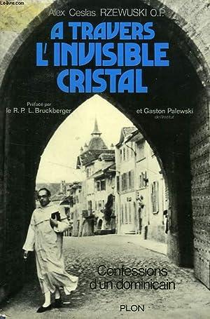 A TAVERS L'INVISIBLE CRISTAL, CONFESSIONS D'UN DOMINICAIN: CESLAS RZEWUSKI ALEX,