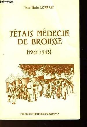 J'ETAIS MEDECIN DE BROUSSE 1941-1943: LORRAIN JEAN MARIE