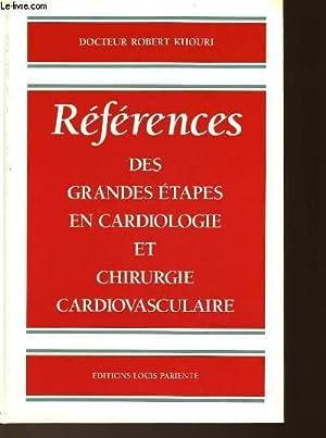 REFERENCES DES GRANDES ETAPES EN CARDIOLOGIE ET CHIRURGIE CARDIOVASCULAIRE: KHOURI ROBERT DOCTEUR