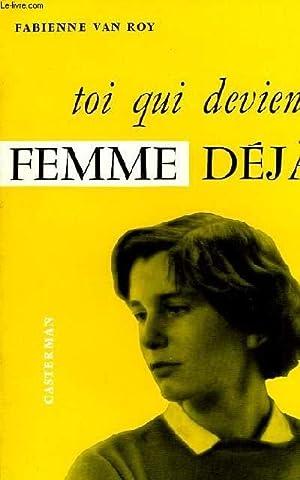 TOI QUI DEVIENS FEMME DEJA: VAN ROY Fabienne
