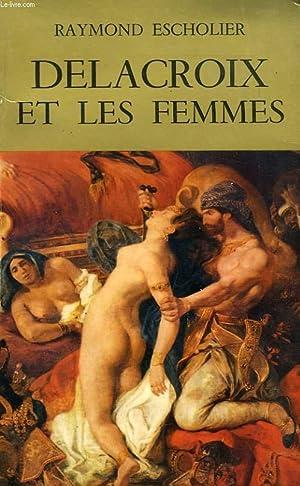 DELACROIX ET LES FEMMES: ESCHOLIER Raymond