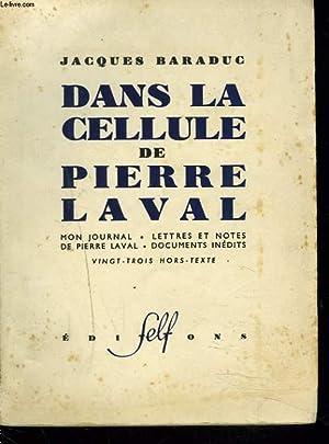 DANS LA CELLULE DE PIERRE LAVAL. Mon journal-lettres et notes de pierre laval -documents inedits.: ...