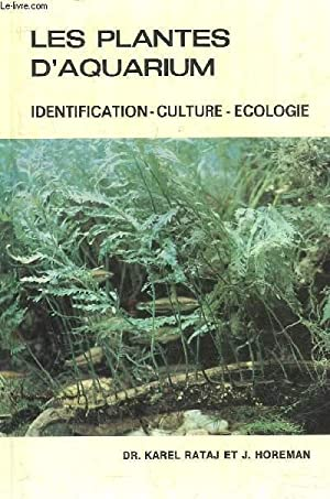 LES PLANTES D'AQUARIUM - IDENTIFICATION CULTURE ECOLOGIE: RATAJ KAREL DR