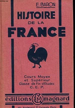 HISTOIRE DE LA FRANCE. COURS MOYEN ET SUPERIEUR. CLASSE DE FIN D'ETUDES C.E.P.: E. BARON