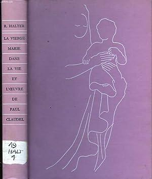 LA VIERGE MARIE DANS L'OEUVRE DE CLAUDEL. ETUDE ET ANTHOLOGIE.: RAYMOND HALTER