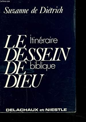 LE DESSEIN DE DIEU. ITINERAIRE BIBLIQUE: SUZANNE DE DIETRICH