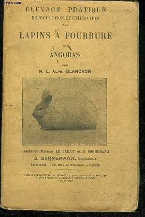 ELEVAGE PRATIQUE REPRODUCTION ET UTILISATION DES LAPINS A FOURRURE ET ANGORAS: BLANCHON N.L.ALPH.
