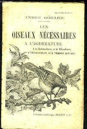 LES OISEAUX NECESSAIRES A L'AGRICULTURE, A LA SYLVICULTURE, A LA VITICULTURE, A L'...