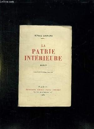 LA PATRIE INTERIEURE.: LEGRAND IGNACE.