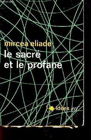 LE SACRE ET LE PROFANE / COLLECTION IDEES.: ELIADE MIRCEA