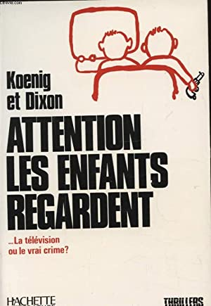 ATTENTION LES ENFANTS REGARDENT: KOENIG ET DIXON