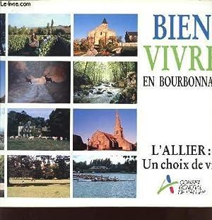 BIEN VIVRE EN BOURBONNAIS - L'ALLIER : UN CHOIX DE VIE.: COLLECTIF