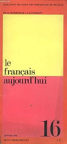 LE FRANCAIS AUJOURD'HUI / REVUE TRIMESTRIELLE N°16 - JANVIER 1972.: COLLECTIF