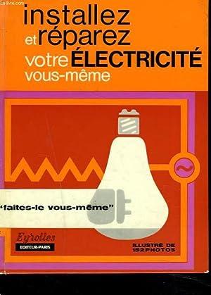 INSTALLEZ ET REPAREZ VOTRE ELECTRICITE VOUS-MÊME.: JEAN ROVIERE, LOUIS LEGEAY