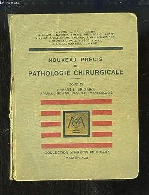 Nouveau Précis de Pathologie Chirurgicale. TOME 6 : Appareil urinaire, Appareil génital masculin, ...