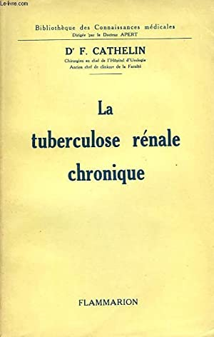 LA TUBERCULOSE RENALE CHRONIQUE: CATHELIN Dr F.