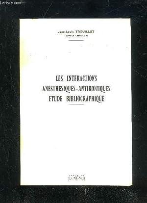 LES INTERACTIONS ANESTHESIQUES-ANTIBIOTIQUES ETUDE BIBLIOGRAPHIQUE: TROUILLET JEAN LOUIS