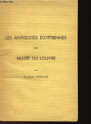 LES ANTIQUITES EGYPTIENNES AU MUSEE DU LOUVRE - GUIDE SOMMAIRE: VANDIER JACQUES