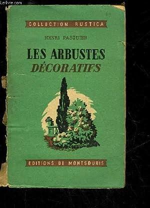 LES ARBUSTES DECORATIFS: PASQUIER HENRI