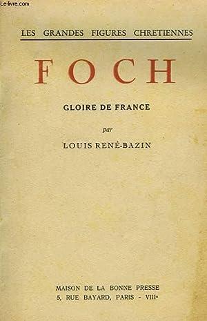 FOCH, GLOIRE DE FRANCE: RENE-BAZIN LOUIS