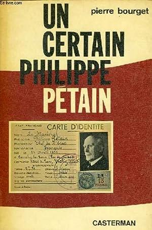 UN CERTAIN PHILIPPE PETAIN: BOURGET PIERRE