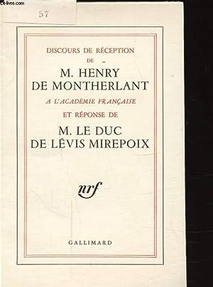 DISCOURS DE RECEPTION DE M. HENRY DE MONTHERLANT A L ACADEMIE FRANCAISE ET REPONSE DE M. LE DUC DE ...