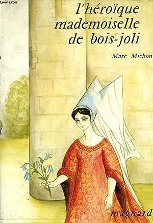 L'HEROIQUE MADEMOISELLE DE BOIS-JOLI: MICHON MARC