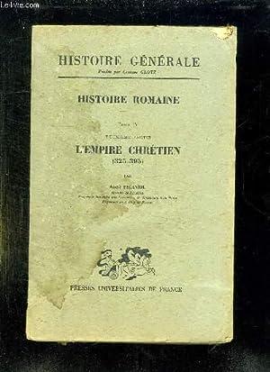 HISTOIRE ROMAINE TOME IV DEUXIEME PARTIE L EMPIRE CHRETIEN.: PIGANIOL ANDRE.