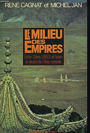 LE MILIEU DES EMPIRES. Entre Chine URSS: RENE CAGNAT ET