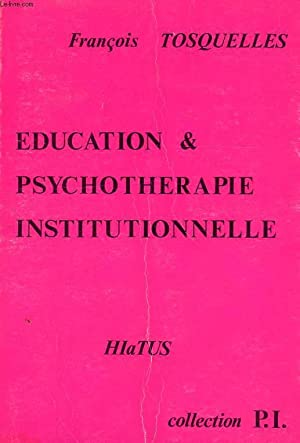 EDUCATION & PSYCHOTHERAPIE INSTITUTIONNELLE: TOSQUELLES FRANCOIS
