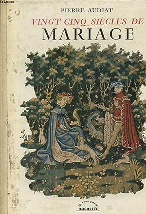 VINGT CINQ SIECLES DE MARIAGE: PIERRE AUDIAT