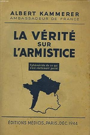 LA VERITE SUR L'ARMISTICE. EPHEMERIDE DE CE QUI S'EST REELLEMENT PASSE.: ALBERT KAMMERER
