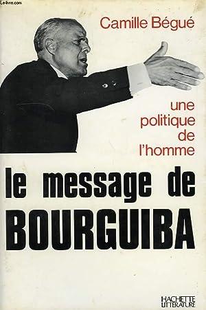 LE MESSAGE DE BOURGUIBA, UNE POLITIQUE DE L'HOMME: BEGUE CAMILLE