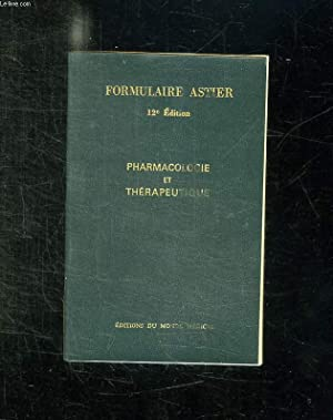FORMULAIRE ASTIER. PHARMACOLOGIE ET THERAPEUTIQUE. 12em EDITION.: COLLECTIF.