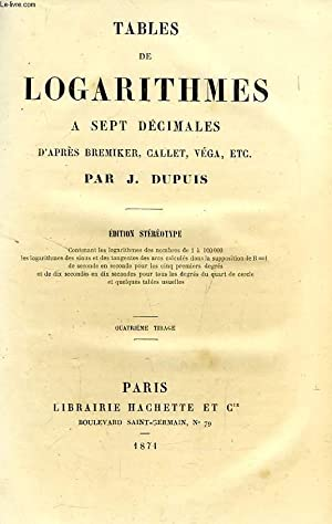 TABLES DE LOGARITHMES A SEPT DECIMALES, D'APRES BREMIKER, CALLET, VEGA, ETC.: DUPUIS J.