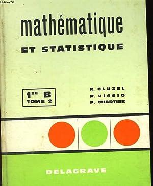 MATHEMATIQUES ET STATISTIQUE - TOME 2 - 1RE B: CLUZEL R. - VISSIO P. - CHARTIER F.