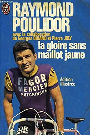LA GLOIRE SANS LE MAILLOT JAUNE: POULIDOR RAYMOND, DIRAND