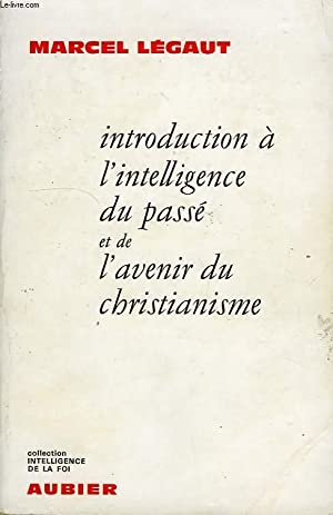INTRODUCTION A L'INTELLIGENCE DU PASSE ET DE L'AVENIR DU CHRISTIANISME: LEGAUT MARCEL