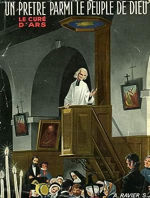 UN PRETRE PARMI LE PEUPLE DE DIEU, LE CURE D'ARS: RAVIER ANDRE, S. J.