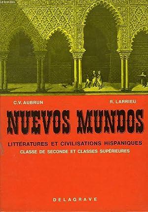 NUEVOS MUNDOS, LITTERATURE ET CIVILISATION HISPANIQUES, CLASSE DE 2de ET CLASSES SUPERIEURES: ...