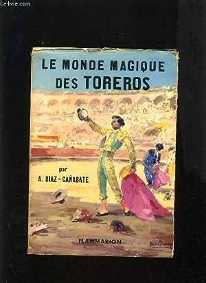 LE MONDE MAGIQUE DES TOREROS - DE: ANTONIO DIAZ-CANABATE