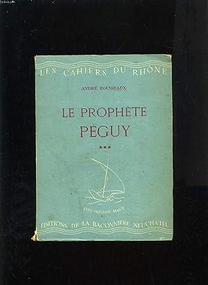 LES CAHIERS DU RHÔNE N° 17 - LE PROPHETE PEGUY - QUATRIEME ET CINQUIEME PARTIE : LE POETE DE L'...