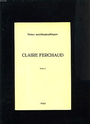 CLAIRE FERCHAUD 1896-1972 NOTES AUTOBIOGRAPHIQUES: COLLECTIF