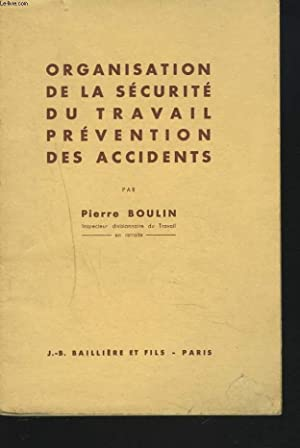 ORGANISATION DE LA SECURITE DU TRAVAIL? PREVENTION DES ACCIDENTS.: PIERRE BOULIN
