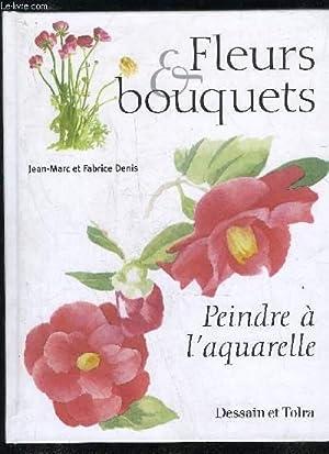 FLEURS ET BOUQUETS - PEINDRE A L'AQUARELLE: DENIS JEAN MARC
